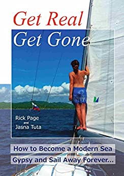 Get Real, Get Gone: How to Become a Modern Sea Gypsy and Sail Away Forever by [Rick Page]