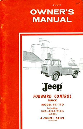 1962 & Before JEEP FORWARD CONTORL TRUCK Model FC-170 Owners Instruction & Operating Manual - Users Guide Includes Dual-Rear Wheel Model 4-Wheel Drive