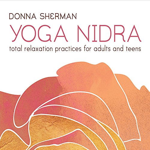 Yoga Nidra Total Relaxation Practices For Adults And Teens