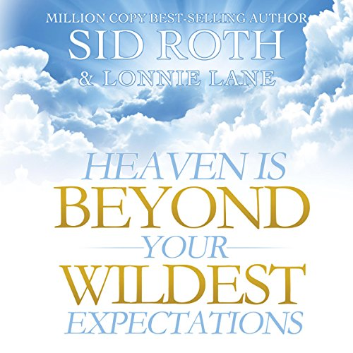 Heaven Is Beyond Your Wildest Expectations audiobook cover art