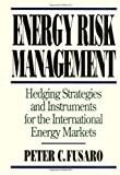 Energy Risk Management: Hedging Strategies and Instruments for the International Energy Markets (English Edition)