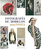Fotografía de modelos 1000 poses. Una guía práctica e inspiradora para el fotógrafo y...