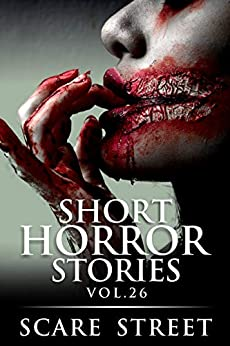 Short Horror Stories Vol. 26: Scary Ghosts, Monsters, Demons, and Hauntings (Supernatural Suspense Collection) by [Scare Street, Ron Ripley, Sara Clancy, Anna Sinjin, Kathryn St. John-Shin, Michelle Reeves]