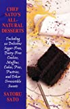 Chef Sato's All-Natural Desserts: Delicious Cakes, Pies, Pastries, and Other Irresistible Sweets