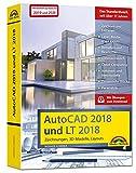 AutoCAD 2018 / 2020 und LT 2018 / 2020 – inklusive Beiheft zu AutoCAD 2020 und 2019 mit allen Neuheiten - Zeichnungen, 3D-Modelle, Layouts (Kompendium / Handbuch)