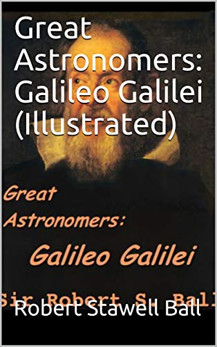 Great Astronomers: Galileo Galilei (Illustrated) (English Edition)