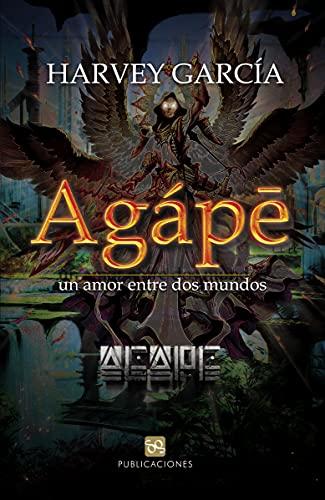 Agápe: un amor entre dos mundos (Spanish Edition)