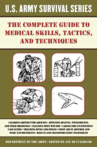 The Complete U.S. Army Survival Guide to Medical Skills, Tactics, and Techniques (US Army Survival) by [Jay McCullough]