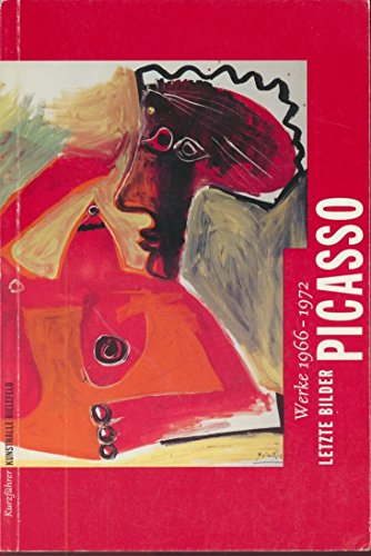 Picasso. Letzte Bilder. Werke 1966 - 1972