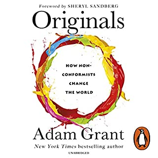 Originals     How Non-Conformists Change the World              By:                                                                                                                                 Adam Grant,                                                                                        Sheryl Sandberg - foreword                               Narrated by:                                                                                                                                 Fred Sanders                      Length: 10 hrs and 1 min     156 ratings     Overall 4.4