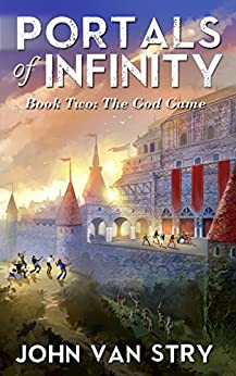 Portals of Infinity: Book Two: The God Game by [John Van Stry]