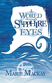 A World Through Sapphire Eyes (Tranquility's Denouement Book 1) by [Marie Mackay, Megan Wolfe]