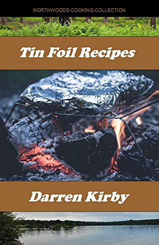 Tin Foil Recipes (Northwoods Cooking Collection Book 3) (English Edition)