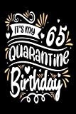 I'ts my 65 Quarantine birthday: Happy 65th Birthday 65 Years Old notebook Gift Ideas for Husband & Wife | grandfather & grandmother | Unique Bday ... Years Old Men, Women, Him and Her Quarantine