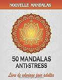 50 Manadalas Anti-Stress Livre De Coloriage Pour Adultes: Livre de coloriage pour adultes, Mandala livre de coloriage, Adultes Mandalas Anti-Stress, Nouvelle Mandalas