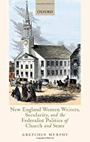 New England Women Writers, Secularity, and the Federalist Politics of Church and State