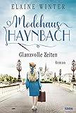 Modehaus Haynbach – Glanzvolle Zeiten: Roman (Die Geschichte der Familie Haynbach, Band 3)