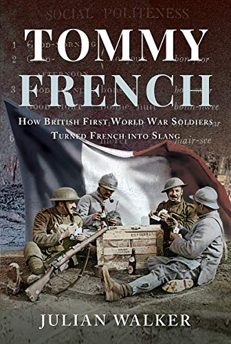Tommy French: How British First World War Soldiers Turned French into Slang