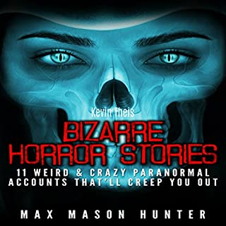 Bizarre Horror Stories     11 Weird & Crazy Paranormal Accounts That'll Creep You Out              By:                                                                                                                                 Max Mason Hunter                               Narrated by:                                                                                                                                 Kevin Theis                      Length: 1 hr and 36 mins     1 rating     Overall 4.0