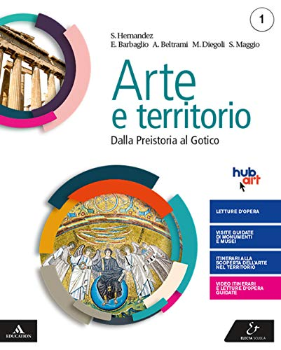 Arte e territorio. Per le Scuole superiori. Con e-book. Con espansione online. Dalla preistoria al gotico+Il mio territorio (Vol. 1)