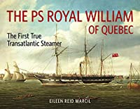 The PS Royal William of Quebec: The First True Transatlantic Steamer (Baraka Nonfiction)