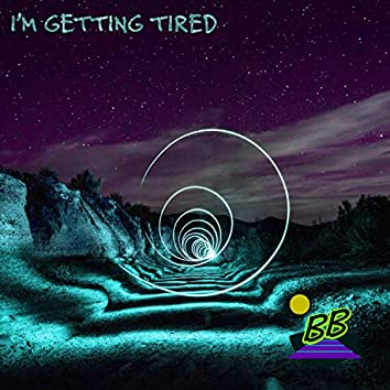 I'm Getting Tired
