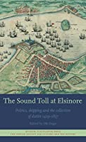 The Sound Toll at Elsinore: Politics, Shipping and the Collection of Duties 1429–1857