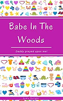[Jodie Delight]のBabe In The Woods: Daddy Preyed Upon Me! (English Edition)