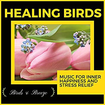 Healing Birds - Music For Inner Happiness And Stress Relief