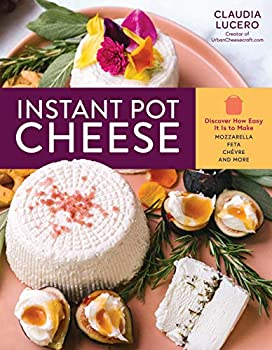 Instant Pot Cheese  Discover How Easy It Is to Make Mozzarella Feta Chevre and More