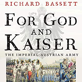 For God and Kaiser     The Imperial Austrian Army, 1619-1918              By:                                                                                                                                 Richard Bassett                               Narrated by:                                                                                                                                 Aaron Blain                      Length: 28 hrs and 39 mins     1 rating     Overall 4.0