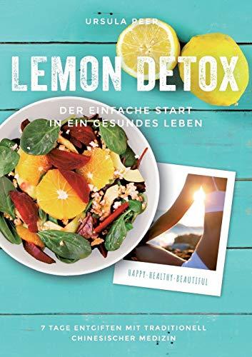 Lemon Detox - der einfache Start in ein gesundes Leben: 7 Tage genussvoll entgiften, gesunden und schlank bleiben mit traditionell chinesischer Medizin