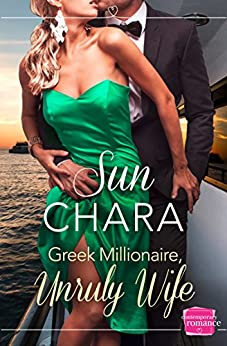 Greek Millionaire, Unruly Wife by [Sun Chara]