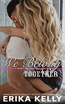 We Belong Together (A Calamity Falls Small Town Romance Book 2) by [Erika Kelly]