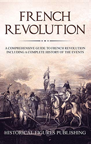 French Revolution: A Comprehensive Guide to the French