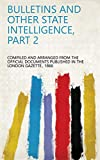Bulletins and Other State Intelligence, Part 2 (English Edition)
