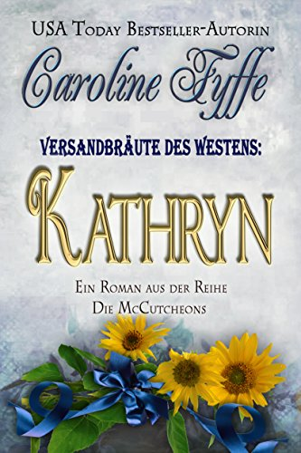 Versandbräute des Westens:Kathryn (Die McCutcheons, Buch 6) (McCutcheon Family)