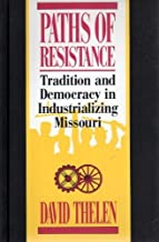 Paths of Resistance: Tradition and Democracy in Industrializing Missouri by David P. Thelen (1991-08-03)