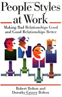 People Styles at Work: Making Bad Relationships Good and Good Relationships Better