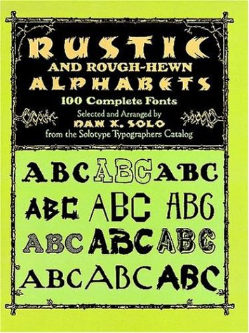 Rustic and Rough-Hewn Alphabets: 100 Complete Fonts (Dover Pictorial Archive Series)