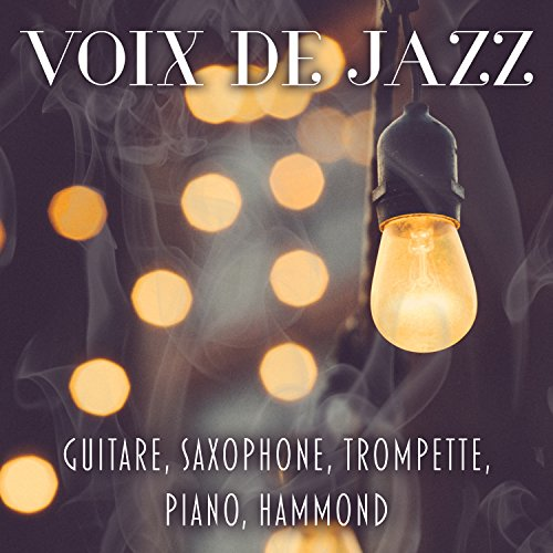 Voix de jazz - Guitare, Saxophone, Trompette, Piano, Hammond
