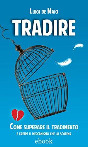Tradire: Come superare il tradimento e capire il meccanismo che lo scatena