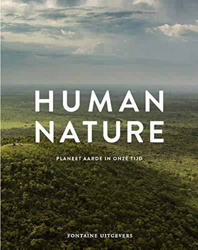 Human nature: planeet aarde in onze tijd : de visie van twaalf fotografen op de toekomst van de wereld
