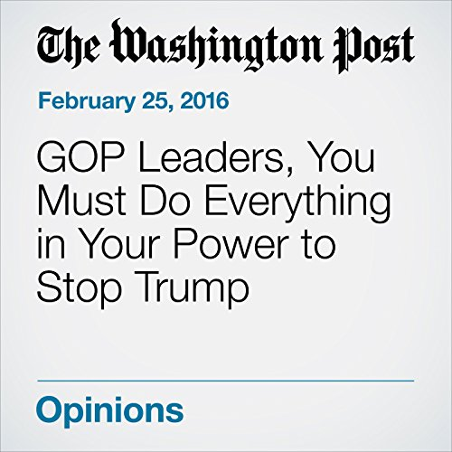 GOP Leaders, You Must Do Everything in Your Power to Stop Trump audiobook cover art