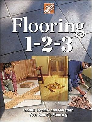Flooring 1-2-3: Expert Advice on Design, Installation, and Repair (Home Depot ... 1-2-3)
