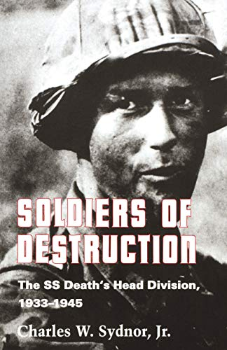 Soldiers of Destruction: The SS Death's Head Division, 1933-1945 - Updated Edition