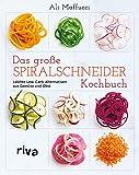 Das große Spiralschneider-Kochbuch: Leichte Low-Carb-Alternativen aus Gemüse und Obst (German Edition)