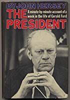 The President: A Minute-by-minute Account of a Week in the Life of Gerald Ford 0394459865 Book Cover