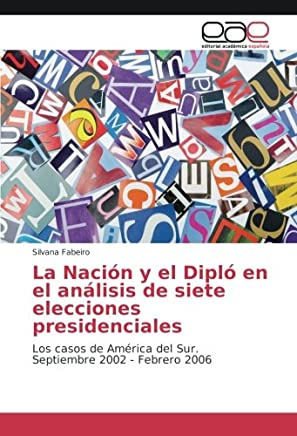 La Nación y el Dipló en el análisis de siete elecciones presidenciales: Los casos de América del Sur. Septiembre 2002 - Febrero 2006