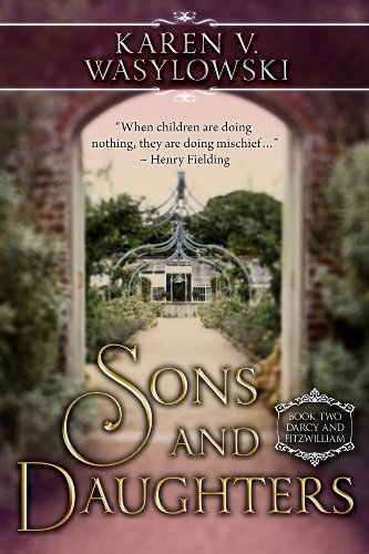 Book: Sons and Daughters - Darcy and Fitzwilliam by Karen Wasylowski